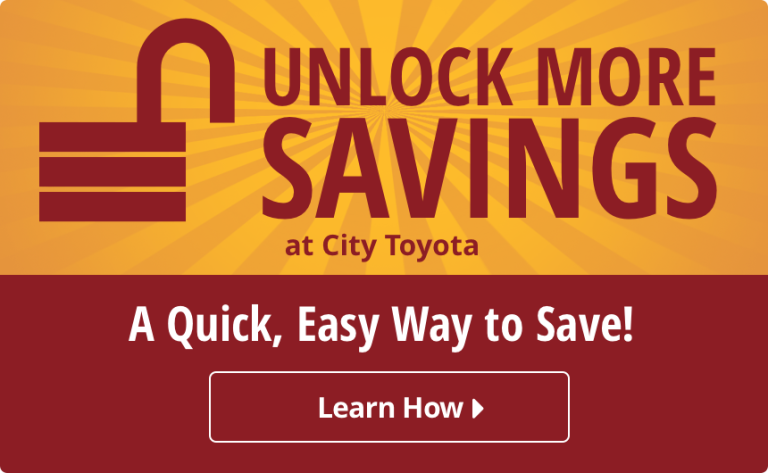 Unlock More Savings at City Toyota. A Quick, Easy Way to Save! Learn How